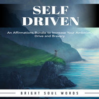 Self Driven: An Affirmations Bundle to Increase Your Ambition, Drive and Bravery - Bright Soul Words