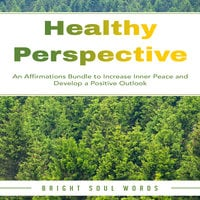 Healthy Perspective: An Affirmations Bundle to Increase Inner Peace and Develop a Positive Outlook - Bright Soul Words