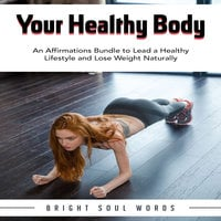 Your Healthy Body: An Affirmations Bundle to Lead a Healthy Lifestyle and Lose Weight Naturally - Bright Soul Words