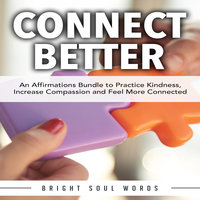 Connect Better: An Affirmations Bundle to Practice Kindness, Increase Compassion and Feel More Connected - Bright Soul Words