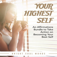 Your Highest Self: An Affirmations Bundle to Take Action on Becoming Your Best Self - Bright Soul Words