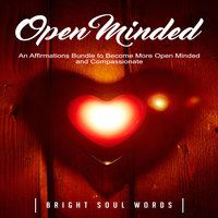 Open Minded: An Affirmations Bundle to Become More Open Minded and Compassionate - Bright Soul Words