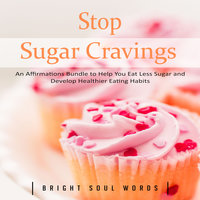 Stop Sugar Cravings: An Affirmations Bundle to Help You Eat Less Sugar and Develop Healthier Eating Habits - Bright Soul Words