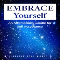 Embrace Yourself: An Affirmations Bundle for Self Acceptance - Bright Soul Words
