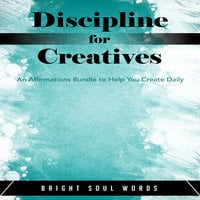 Discipline for Creatives: An Affirmations Bundle to Help You Create Daily - Bright Soul Words