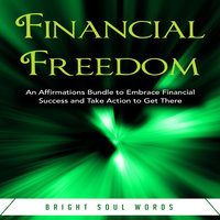 Financial Freedom: An Affirmations Bundle to Embrace Financial Success and Take Action to Get There - Bright Soul Words