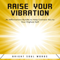 Raise Your Vibration: An Affirmations Bundle to Help Connect You to Your Highest Self - Bright Soul Words