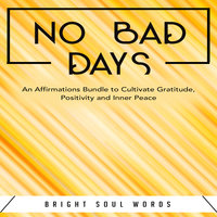 No Bad Days: An Affirmations Bundle to Cultivate Gratitude, Positivity and Inner Peace - Bright Soul Words