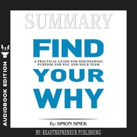 Summary of Find Your Why: A Practical Guide for Discovering Purpose for You and Your Team by Simon Sinek - Readtrepreneur Publishing