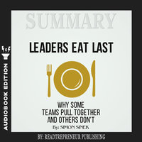Summary of Leaders Eat Last: Why Some Teams Pull Together and Others Don't by Simon Sinek - Readtrepreneur Publishing