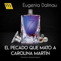 El pecado que mató a Carolina Martín - Eugenia Dalmau