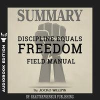 Summary of Discipline Equals Freedom: Field Manual by Jocko Willink - Readtrepreneur Publishing