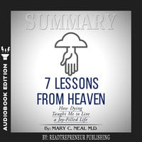Summary of 7 Lessons from Heaven: How Dying Taught Me to Live a Joy-Filled Life by Mary C. Neal - Readtrepreneur Publishing