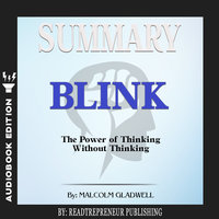 Summary of Blink: The Power of Thinking Without Thinking by Malcolm Gladwell - Readtrepreneur Publishing