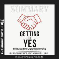 Summary of Getting to Yes: Negotiating Agreement Without Giving In by Roger Fisher - Readtrepreneur Publishing