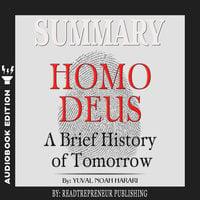 Summary of Homo Deus: A Brief History of Tomorrow by Yuval Noah Harari - Readtrepreneur Publishing
