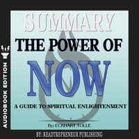 Summary of The Power of Now: A Guide to Spiritual Enlightenment by Eckhart Tolle - Readtrepreneur Publishing