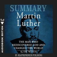 Summary of Martin Luther: The Man Who Rediscovered God and Changed the World by Eric Metaxas - Readtrepreneur Publishing
