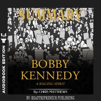 Summary of Bobby Kennedy: A Raging Spirit by Chris Matthews - Readtrepreneur Publishing