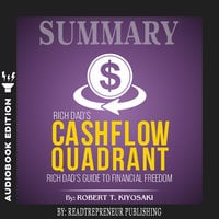 Summary of Rich Dad's Cashflow Quadrant: Guide to Financial Freedom by Robert T. Kiyosaki - Readtrepreneur Publishing