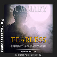 Summary of Fearless: The Undaunted Courage and Ultimate Sacrifice of Navy SEAL Team SIX Operator Adam Brown by Eric Blehm - Readtrepreneur Publishing