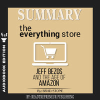 Summary of The Everything Store: Jeff Bezos and the Age of Amazon by Brad Stone - Readtrepreneur Publishing