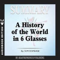 Summary of A History of the World in 6 Glasses by Tom Standage - Readtrepreneur Publishing