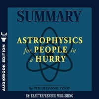 Summary of Astrophysics for People in a Hurry by Neil deGrasse Tyson - Readtrepreneur Publishing
