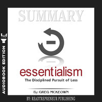 Summary of Essentialism: The Disciplined Pursuit of Less by Greg Mckeown - Readtrepreneur Publishing
