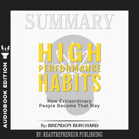 Summary of High Performance Habits: How Extraordinary People Become That Way by Brendon Burchard - Readtrepreneur Publishing