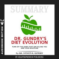 Summary of Dr. Gundry's Diet Evolution: Turn Off the Genes That Are Killing You and Your Waistline by Dr. Steven R. Gundry - Readtrepreneur Publishing