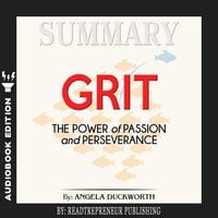 Summary of Grit: The Power of Passion and Perseverance by Angela Duckworth - Readtrepreneur Publishing