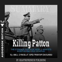Summary of Killing Patton: The Strange Death of World War II's Most Audacious General by Bill O'Reilly - Readtrepreneur Publishing