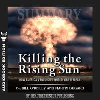 Summary of Killing the Rising Sun: How America Vanquished World War II Japan by Bill O'Reilly and Martin Dugard - Readtrepreneur Publishing