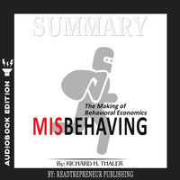 Summary of Misbehaving: The Making of Behavioral Economics by Richard H. Thaler - Readtrepreneur Publishing