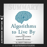 Summary of Algorithms to Live By: The Computer Science of Human Decisions by Brian Christian and Tom Griffiths - Readtrepreneur Publishing