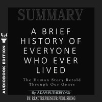 Summary of A Brief History of Everyone Who Ever Lived: The Human Story Retold Through Our Genes by Adam Rutherford - Readtrepreneur Publishing
