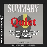 Summary of Quiet: The Power of Introverts in a World That Can't Stop Talking by Susan Cain - Readtrepreneur Publishing