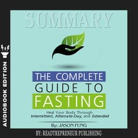 Summary of The Complete Guide to Fasting: Heal Your Body Through Intermittent, Alternate-Day, and Extended by Jason Fung and Jimmy Moore - Readtrepreneur Publishing