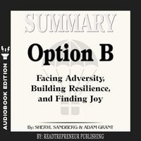 Summary of Option B: Facing Adversity, Building Resilience, and Finding Joy by Sheryl Sandberg and Adam Grant - Readtrepreneur Publishing