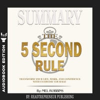 Summary of The 5 Second Rule: Transform Your Life, Work, and Confidence with Everyday Courage by Mel Robbins - Readtrepreneur Publishing