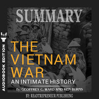 Summary of The Vietnam War: An Intimate History by Geoffrey C. Ward and Ken Burns - Readtrepreneur Publishing