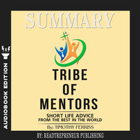 Summary of Tribe of Mentors: Short Life Advice from the Best in the World by Timothy Ferriss - Readtrepreneur Publishing