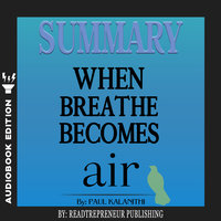 Summary of When Breath Becomes Air by Paul Kalanithi - Readtrepreneur Publishing