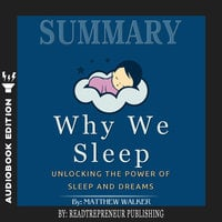 Summary of Why We Sleep: Unlocking the Power of Sleep and Dreams by Matthew Walker - Readtrepreneur Publishing