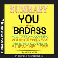 Summary of You Are a Badass: How to Stop Doubting Your Greatness and Start Living an Awesome Life by Jen Sincero - Readtrepreneur Publishing
