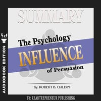 Summary of Influence: The Psychology of Persuasion by Robert B. Cialdini PhD - Readtrepreneur Publishing