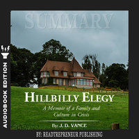Summary of Hillbilly Elegy: A Memoir of a Family and Culture in Crisis by J.D.Vance - Readtrepreneur Publishing