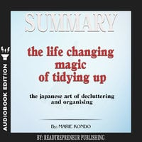 Summary of The Life-Changing Magic of Tidying Up: The Japanese Art of Decluttering and Organizing by Marie Kondō - Readtrepreneur Publishing