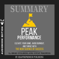 Summary of Peak Performance: Elevate Your Game, Avoid Burnout, and Thrive with the New Science of Success by Brad Stulberg and Steve Magness - Readtrepreneur Publishing